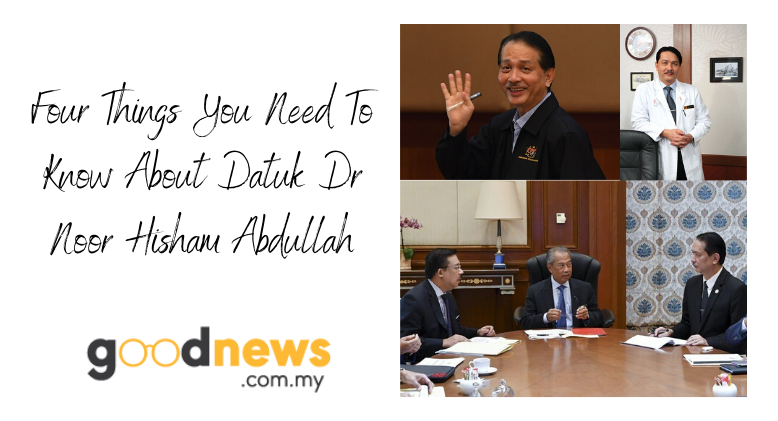 Four Things You Need To Know About Datuk Dr Noor Hisham Abdullah